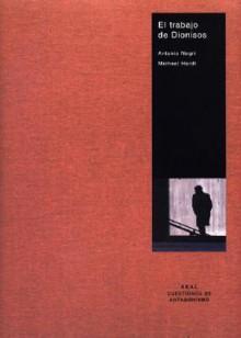 El Trabajo de Dionisos - Michael Hardt