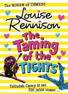 Taming of the Tights (Misadventures of Tallulah Case) - Louise Rennison