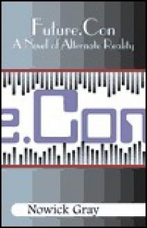 Future.Con: A Novel of Alternate Reality - Nowick Gray
