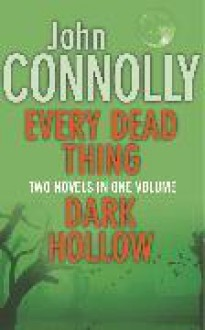 Every Dead Thing / Dark Hollow (Charlie Parker, #1, #2) - John Connolly