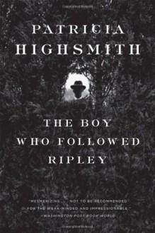 The Boy Who Followed Ripley - Patricia Highsmith