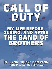 Call of Duty: My Life Before, During, and After the Band of Brothers - Lynn Compton