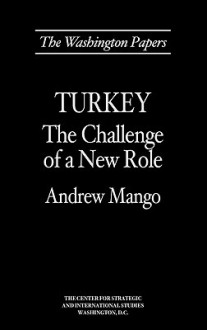 Turkey: The Challenge of a New Role - Andrew Mango