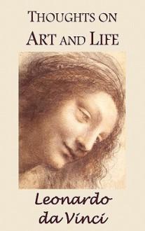 Thoughts on Art and Life - Leonardo da Vinci,Maurice Baring