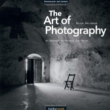 The Art of Photography: An Approach to Personal Expression - Bruce Barnbaum