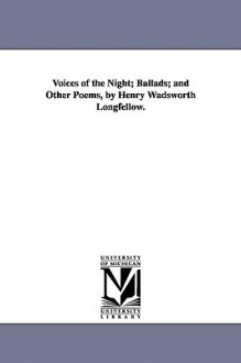 Voices of the Night, Ballads & Other Poems - Henry Wadsworth Longfellow