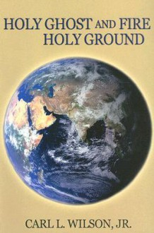 Holy Ghost and Fire - Holy Ground - Carl L. Wilson Jr.