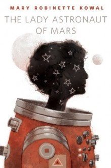 The Lady Astronaut of Mars: A Tor.Com Original - Mary Robinette Kowal