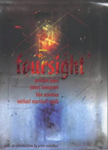 Foursight - Peter Crowther, Kim Newman, Graham Joyce, James Lovegrove, Michael Marshall Smith