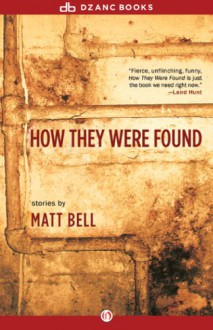 How They Were Found - Matt Bell