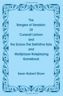 The Rangers of Taradoin: Of Cuneral Larinon and the Scions--The Definitive Solo and Multiplayer Roleplaying Gamebook - Sean-Robert Shaw