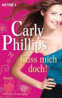 Küss mich doch!: Roman (German Edition) - Carly Phillips, Ursula C. Sturm