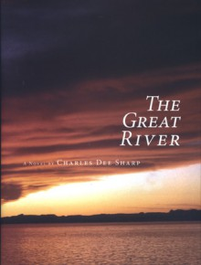 The Great River: A Novel - Charles Dee Sharp