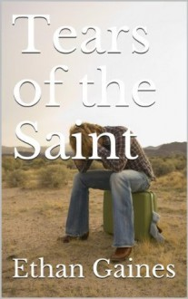 Tears of the Saint - Ethan Gaines
