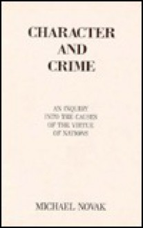 Character and Crime: An Inquiry Into the Causes of the Virtue of Nations - Michael Novak, James Wilson, Giacomo Canepa