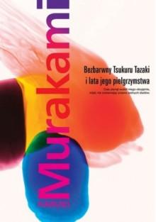 Bezbarwny Tsukuru Tazaki i lata jego pielgrzymastwa. - Murakami Haruki