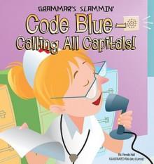 Code Blue - Calling All Capitals! - Pamela Hall, Gary Currant