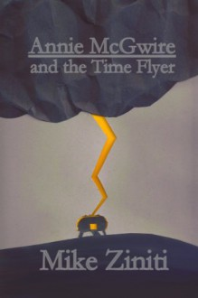 Annie McGwire and the Time Flyer - Mike Ziniti