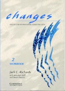 Changes 2 Workbook: English for International Communication - Jack C. Richards, Jonathan Hull, Susan Proctor