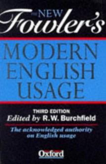 The New Fowler's Modern English Usage - H.W. Fowler, R. W Burchfield