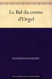 Le Bal du comte d'Orgel (French Edition) - Raymond Radiguet