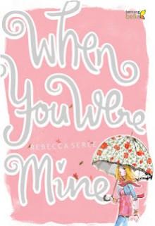 When You Were Mine - Rebecca Serle, Nina Setyowati, Hutami Suryaningtyas