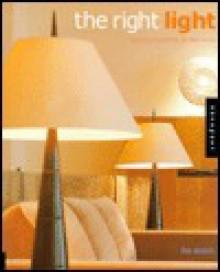 The Right Light: Lighting Essentials for the Home - Lisa Skolnik, Livia McRee, Nora Richter Greer