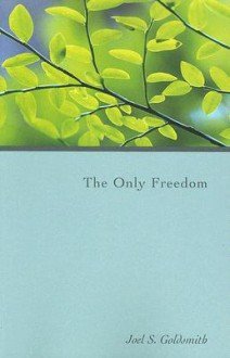 The Only Freedom - Joel S. Goldsmith