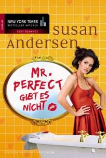 Mr. Perfect gibt es nicht (German Edition) - Susan Andersen, Katja Henkel