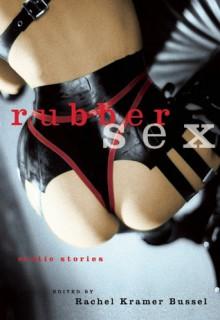 Rubber Sex - Rachel Kramer Bussel