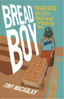 Breadboy: Teenage Kicks and Tatey Bread- What Paperboy Did Next - Tony Macaulay