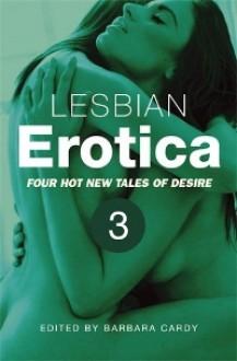 Lesbian Erotica, Volume 3 - Barbara Cardy, Lucy Felthouse, Alex Severn, Lynn Lake, Lucinda Coombes