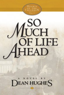 So Much of Life Ahead - Dean Hughes