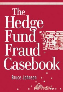 The Hedge Fund Fraud Casebook - Bruce Johnson