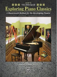 Exploring Piano Classics Technique, Bk 2: A Masterwork Method for the Developing Pianist - Alfred A. Knopf Publishing Company