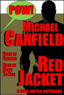 Red Jacket: A Novel with a Superhero - Michael Canfield