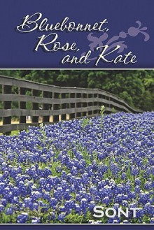 Bluebonnet, Rose, and Kate - Sont