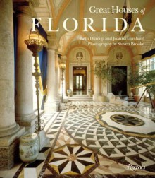 Great Houses of Florida - Beth Dunlop, Joanna Lombard, Steven Brooke