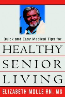 Quick and Easy Medical Tips for Healthy Senior Living - Elizabeth Molle