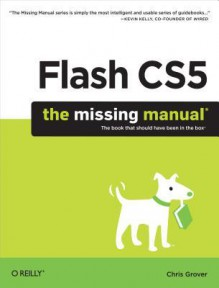 Flash Cs5: The Missing Manual - Chris Grover