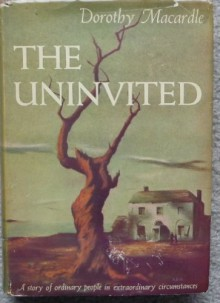 The Uninvited, a Story of Ordinary People in Extraordinary Circumstances - Dorothy Macardle
