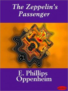 The Zeppelin's Passenger - E. Phillips Oppenheim
