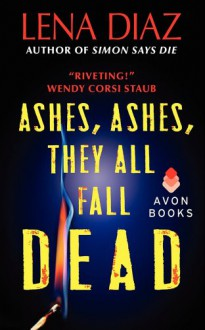 Ashes, Ashes, They All Fall Dead - Lena Diaz