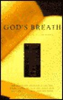 God's Breath: Sacred Scriptures of the World - The Essential Texts of Buddhism, Christianity, Judaism, Hinduism, Islam, Sufi - Thomas Moore, John Miller, Aaron Kenedi