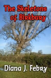 The Skeletons Of Birkbury - Diana J. Febry