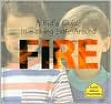 A Kid's Guide to Staying Safe Around Fire - Maribeth Boelts, Erin McKenna