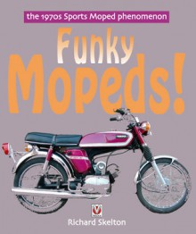 Funky Mopeds!: The 1970s Sports Moped phenomenon - Richard Skelton