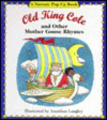 Old King Cole and Other Mother Goose Rhymes Pop Up Book: And Other Mother Goose Rhymes - Johathan Langley, Johathan Langley