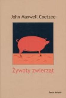 Żywoty zwierząt - John Maxwell Coetzee