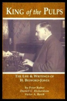 """""""King Of The Pulps"""": The Life & Writings Of H. Bedford Jones - Peter Ruber, Darrell C. Richardson, Victor A. Berch"""